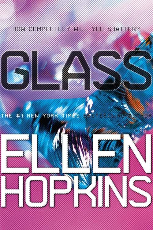 Glass: Your Favorite Authors On Ellen Hopkins' Crank And Glass (Crank #2)