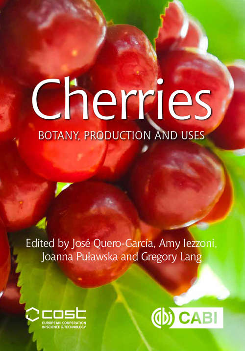 Cherries: Botany, Production and Uses (Botany, Production and Uses)