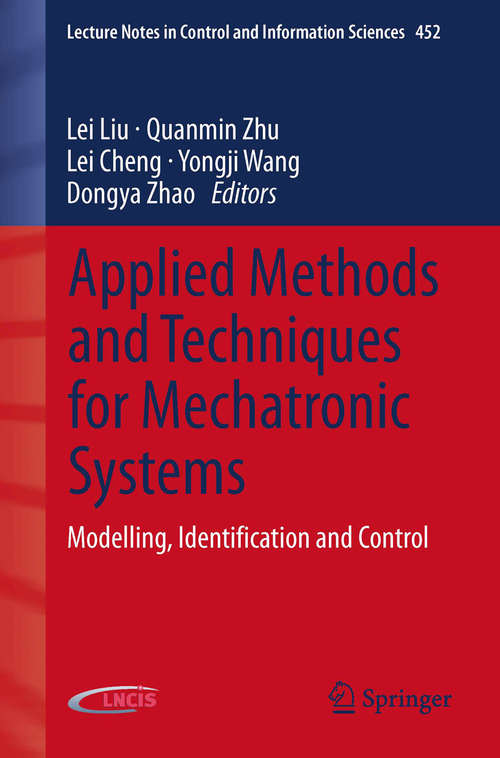 Applied Methods and Techniques for Mechatronic Systems: Modelling, Identification and Control (Lecture Notes in Control and Information Sciences #452)