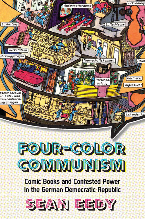 Four-Color Communism: Comic Books and Contested Power in the German Democratic Republic
