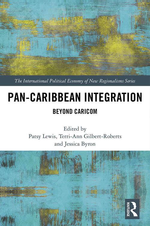 Pan-Caribbean Integration: Beyond CARICOM (The International Political Economy of New Regionalisms Series)