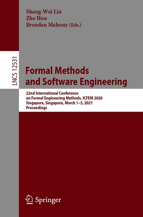 Formal Methods and Software Engineering: 22nd International Conference on Formal Engineering Methods, ICFEM 2020, Singapore, Singapore, March 1–3, 2021, Proceedings (Lecture Notes in Computer Science #12531)