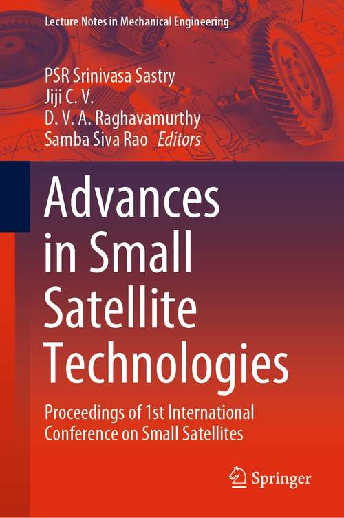 Advances in Small Satellite Technologies: Proceedings of 1st International Conference on Small Satellites (Lecture Notes in Mechanical Engineering)