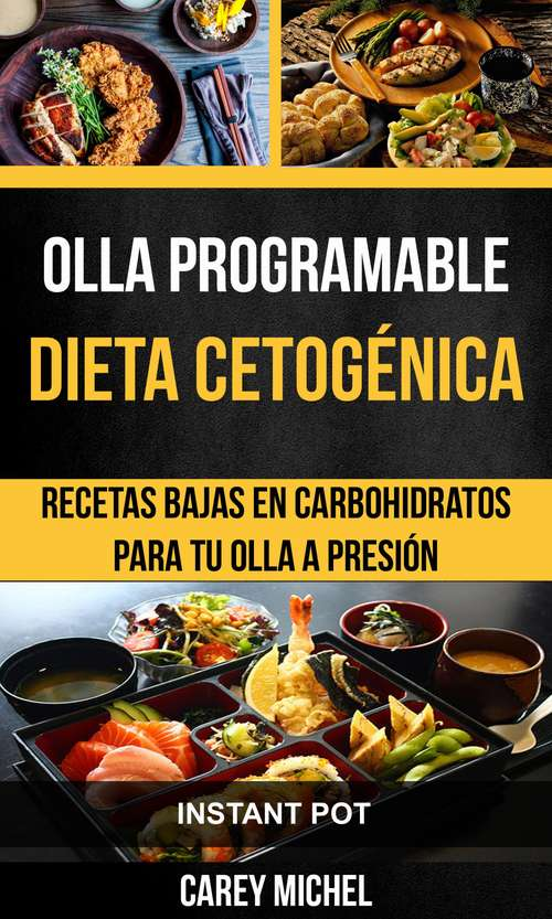 Olla programable: Recetas Bajas en Carbohidratos Para Tu Olla A Presión (Instant Pot)