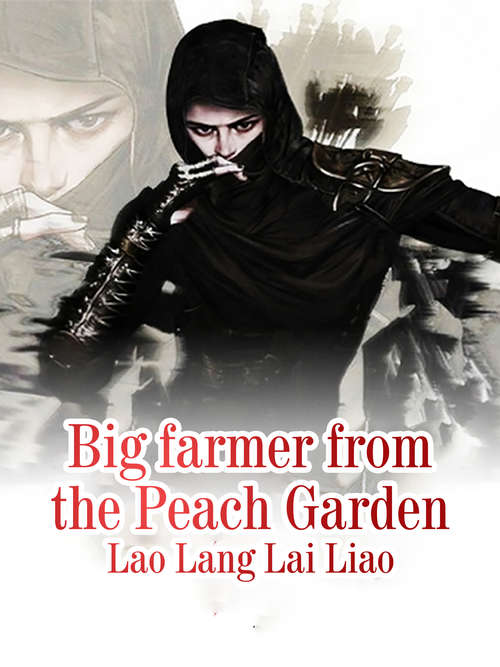 Big farmer from the Peach Garden: Volume 1 (Volume 1 #1)