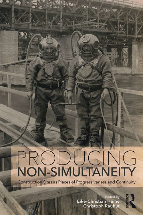 Producing Non-Simultaneity: Construction Sites as Places of Progressiveness and Continuity
