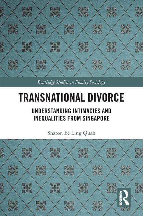 Transnational Divorce: Understanding intimacies and inequalities from Singapore (Routledge Studies in Family Sociology)