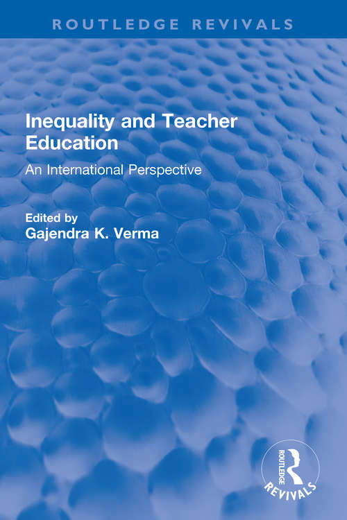 Inequality and Teacher Education: An International Perspective (Routledge Revivals)