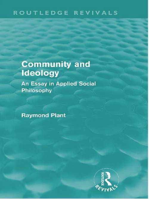 Community and Ideology: An Essay in Applied Social Philosphy (Routledge Revivals)