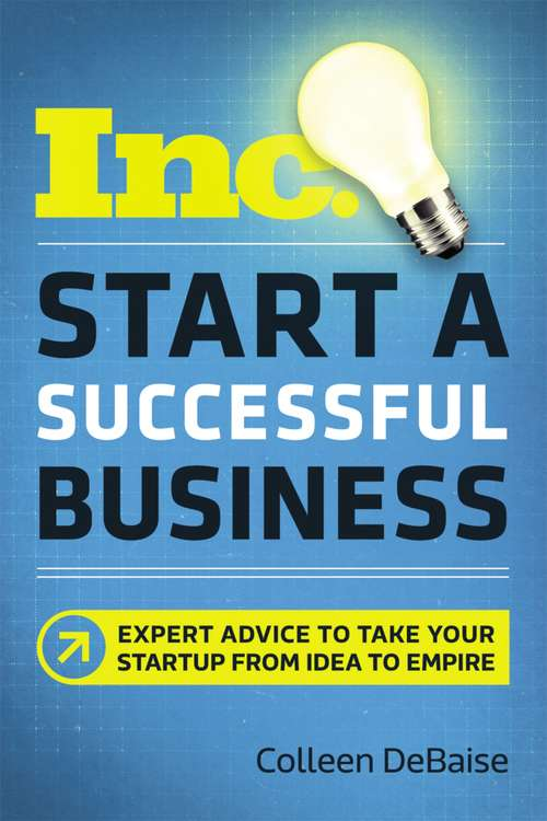 Start a Successful Business (Inc.) (Inc.) (Inc.) (Inc.) (Inc.) (Inc.) (Inc.) (Inc.): Expert Advice to Take Your Startup from Idea to Empire