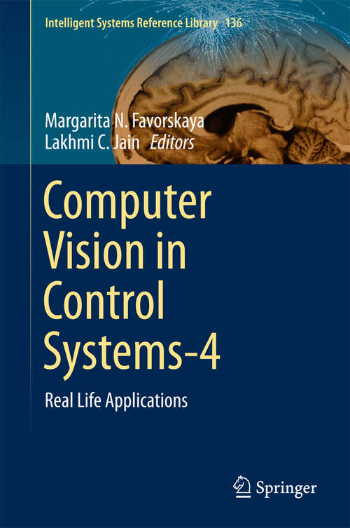 Computer Vision in Control Systems-4: Real Life Applications (Intelligent Systems Reference Library #136)