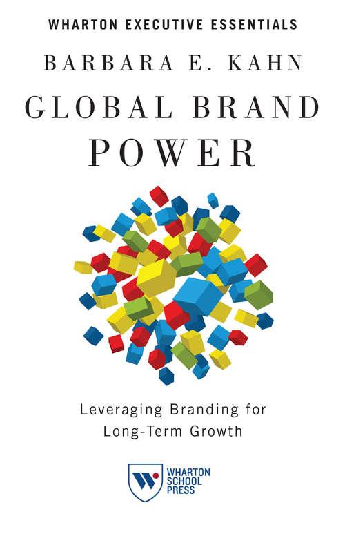 Global Brand Power: Leveraging Branding for Long-Term Growth (Wharton Executive Essentials)