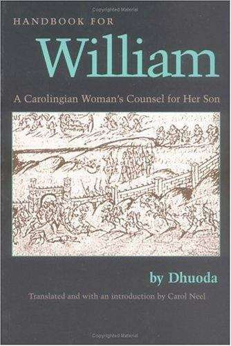 Handbook For William: A Carolingian Women's Counsel For Her Son (Medieval Texts In Translation Series)