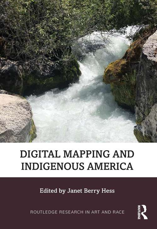 Digital Mapping and Indigenous America (Routledge Research in Art and Race)