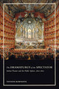 The Dramaturgy of the Spectator: Italian Theatre and the Public Sphere, 1600–1800 (Toronto Italian Studies)