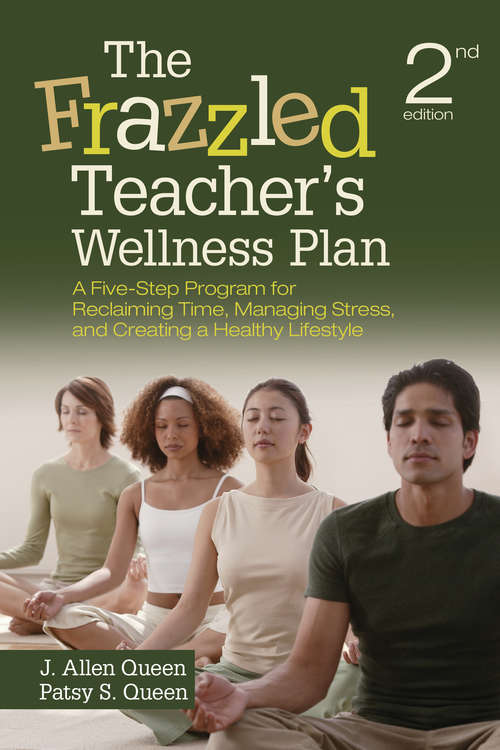 The Frazzled Teacher's Wellness Plan: A Five-Step Program for Reclaiming Time, Managing Stress, and Creating a Healthy Lifestyle (Second Edition)