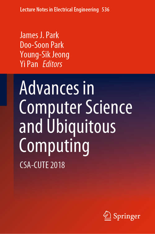 Advances in Computer Science and Ubiquitous Computing: CSA-CUTE 2018 (Lecture Notes in Electrical Engineering #536)