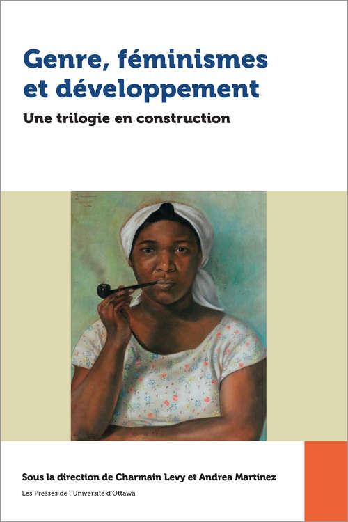 Genre, féminismes et développement: Une trilogie en construction (Études en développement international et mondialisation)