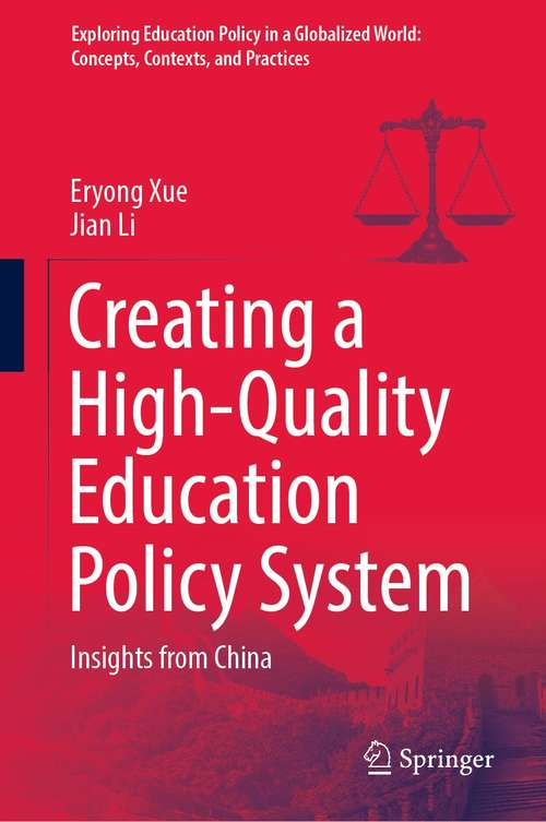 Creating a High-Quality Education Policy System: Insights from China (Exploring Education Policy in a Globalized World: Concepts, Contexts, and Practices)