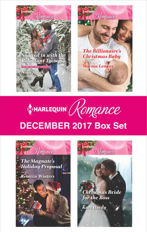 Harlequin Romance December 2017 Box Set: Snowed in with the Reluctant Tycoon\The Magnate's Holiday Proposal\The Billionaire's Christmas Baby\Christmas Bride for the Boss