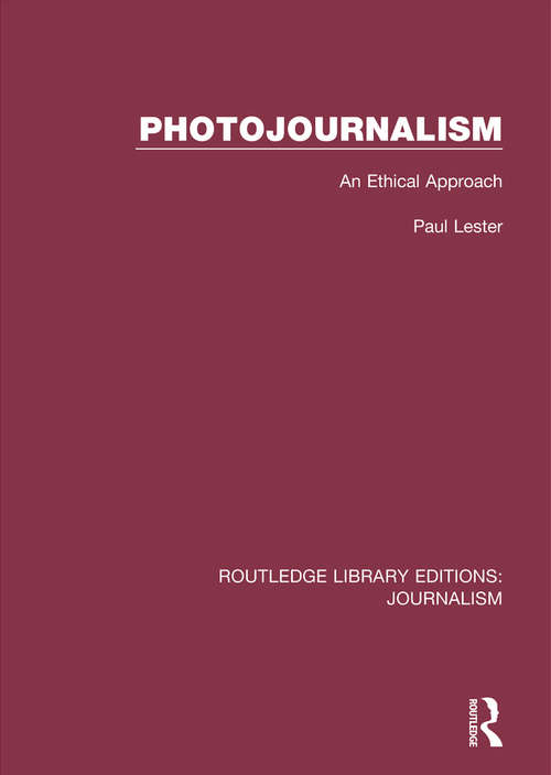 Photojournalism: An Ethical Approach (Routledge Library Editions: Journalism)