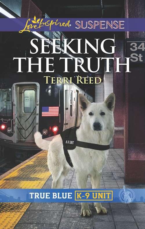 Seeking the Truth: Faith in the Face of Crime (True Blue K-9 Unit #6)