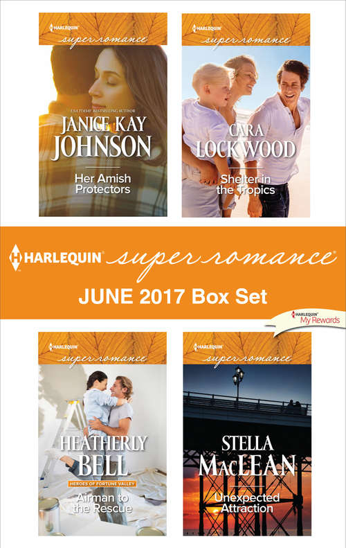 Harlequin Superromance June 2017 Box Set: Her Amish Protectors\Airman to the Rescue\Shelter in the Tropics\Unexpected Attraction