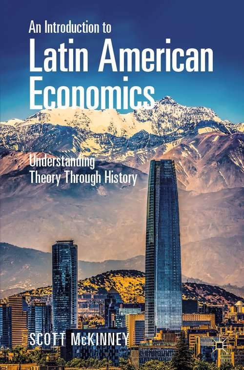 An Introduction to Latin American Economics: Understanding Theory Through History