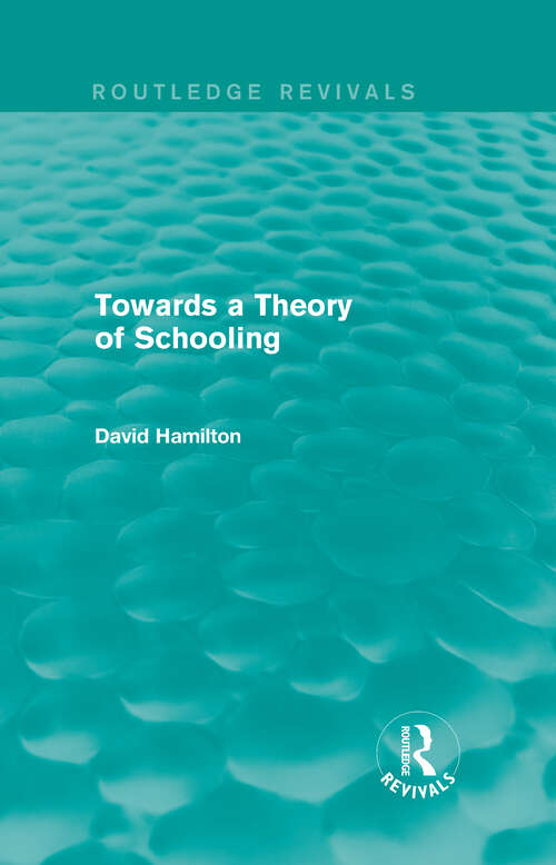 Towards a Theory of Schooling: Towards A Theory Of Schooling (Routledge Revivals)