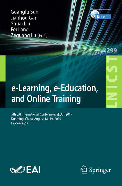 e-Learning, e-Education, and Online Training: 5th EAI International Conference, eLEOT 2019, Kunming, China, August 18–19, 2019, Proceedings (Lecture Notes of the Institute for Computer Sciences, Social Informatics and Telecommunications Engineering #299)