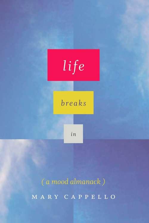Life Breaks In: A Mood Almanack