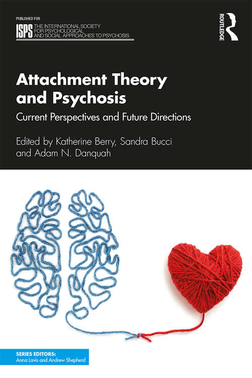 Attachment Theory and Psychosis: Current Perspectives and Future Directions (The International Society for Psychological and Social Approaches to Psychosis Book Series)