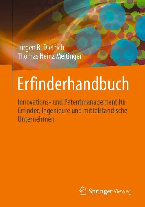 Erfinderhandbuch: Innovations- und Patentmanagement für Erfinder, Ingenieure und mittelständische Unternehmen