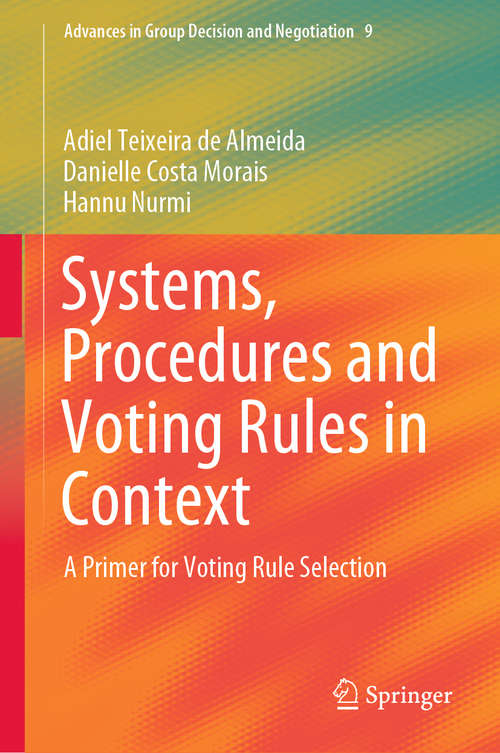 Systems, Procedures and Voting Rules in Context: A Primer for Voting Rule Selection (Advances in Group Decision and Negotiation #9)
