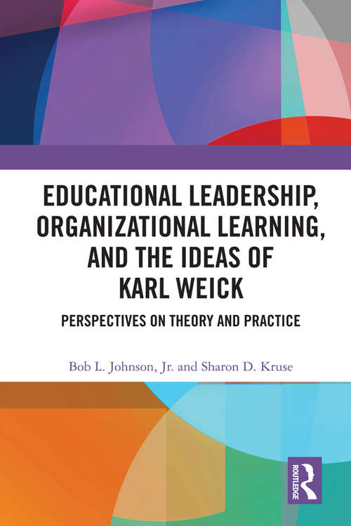 Educational Leadership, Organizational Learning, and the Ideas of Karl Weick: Perspectives on Theory and Practice