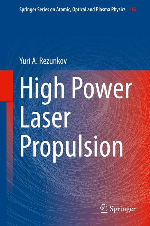 High Power Laser Propulsion (Springer Series on Atomic, Optical, and Plasma Physics #116)