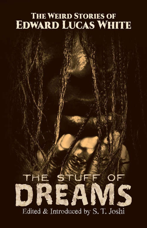 The Stuff of Dreams: The Weird Stories of Edward Lucas White (Dover Horror Classics)
