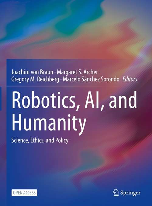 Robotics, AI, and Humanity: Science, Ethics, and Policy