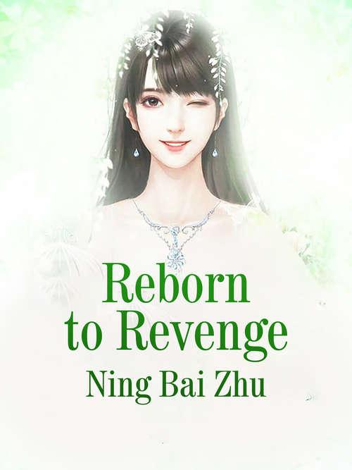 Reborn to Revenge: Volume 2 (Volume 2 #2)