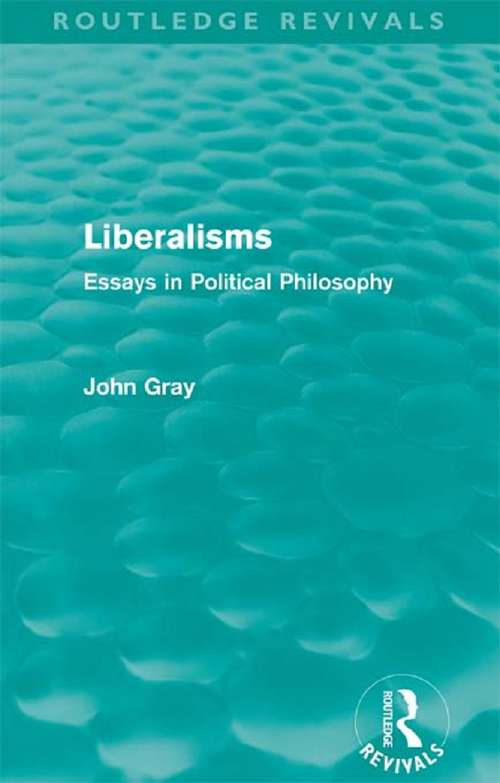 Liberalisms: Essays in Political Philosophy (Routledge Revivals)