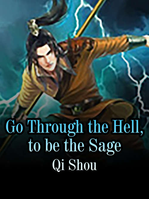 Go Through the Hell, to be the Sage: Volume 1 (Volume 1 #1)