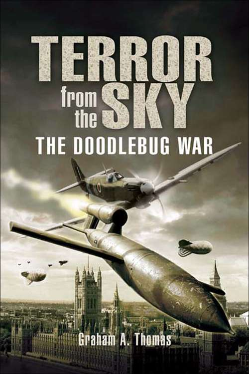 Terror from the Sky: The Battle Against the Flying Bombs