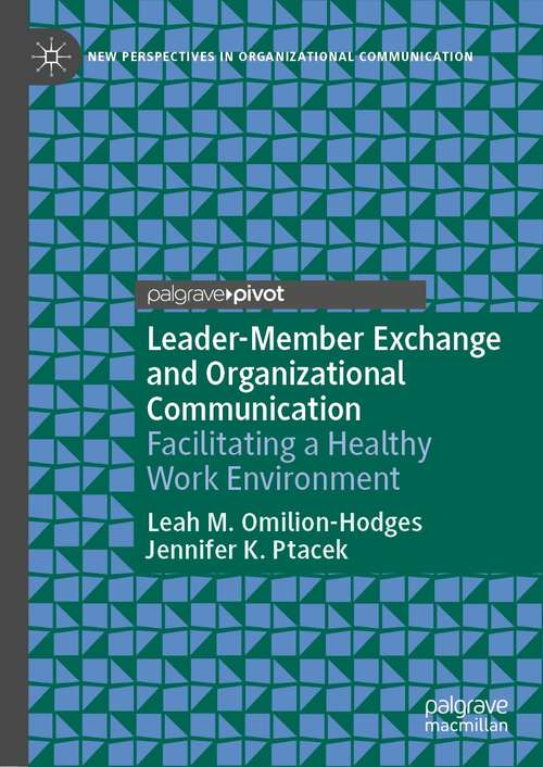 Leader-Member Exchange and Organizational Communication: Facilitating a Healthy Work Environment (New Perspectives in Organizational Communication)