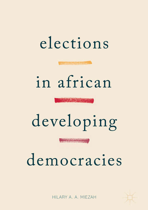 elections and democracy in africa democracy The roadmap for undertaking this discussion commences with definition of key terms elections and democracy, democracy and elections discussion of elections as an insufficient measure of democracy and thereafter provide an answer as to whether elections are a sufficient measure of democracy.