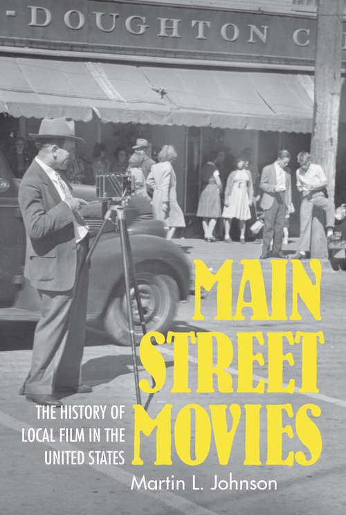 Main Street Movies: The History of Local Film in the United States