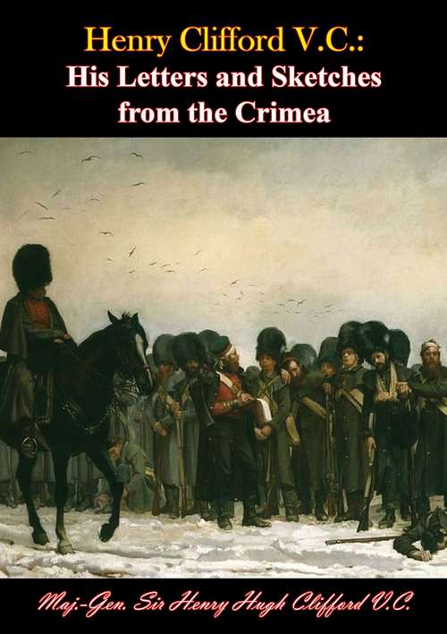 Henry Clifford V.C.: His Letters and Sketches from the Crimea