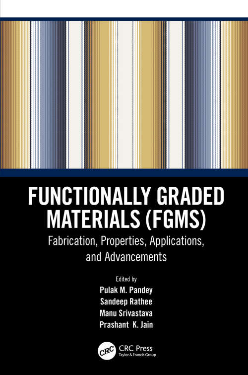 Functionally Graded Materials (FGMs): Fabrication, Properties, Applications, and Advancements