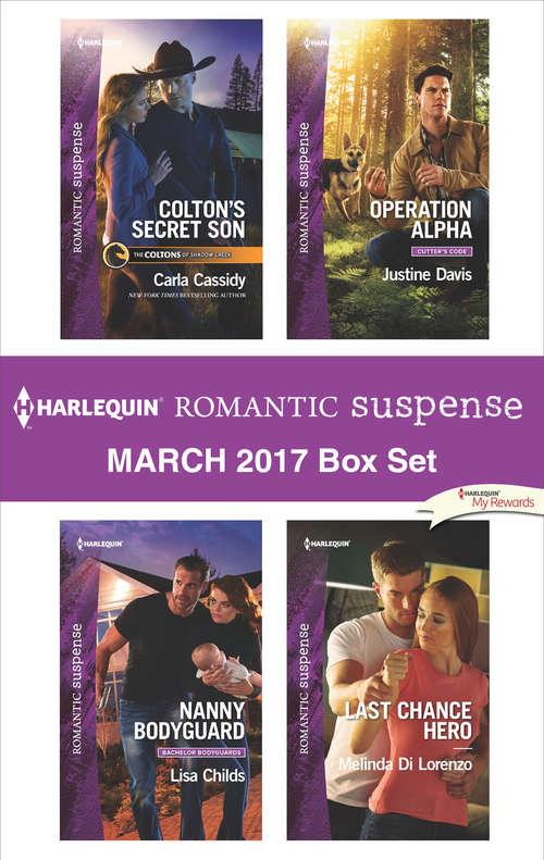 Harlequin Romantic Suspense March 2017 Box Set: Colton's Secret Son\Nanny Bodyguard\Operation Alpha\Last Chance Hero
