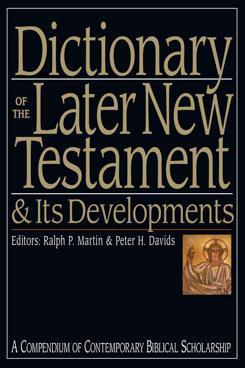Dictionary of the Later New Testament & Its Developments: A Compendium of Contemporary Biblical Scholarship (The IVP Bible Dictionary Series)