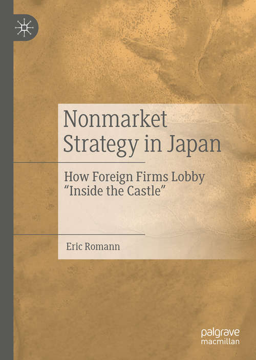 """Nonmarket Strategy in Japan: How Foreign Firms Lobby """"Inside the Castle"""""""